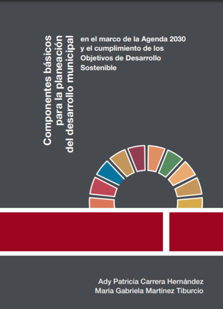 Componentes básicos para la planeación del desarrollo municipal en el marco de la Agenda 2030 y el cumplimiento de los Objetivos de Desarrollo Sostenible