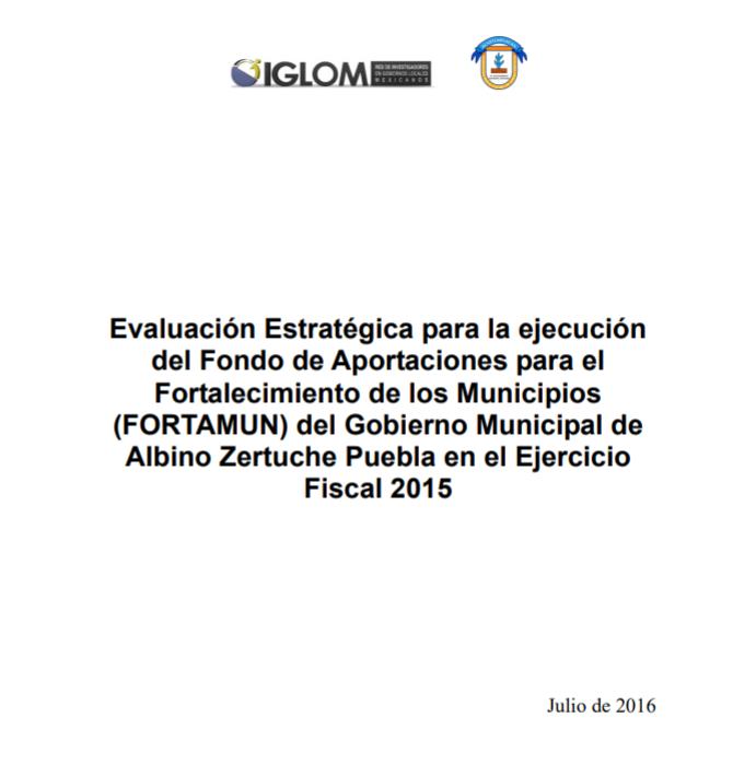 Evaluación Estratégica para la ejecución del FORTAMUN del Gobierno Municipal de Albino Zertuche Puebla en el Ejercicio Fiscal 2015